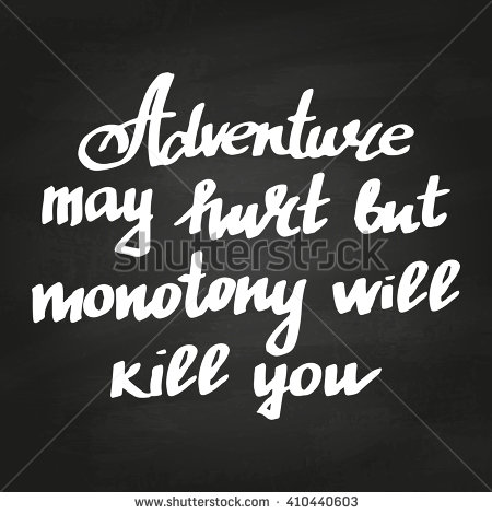 stock-vector-conceptual-hand-drawn-phrase-adventure-may-hurt-but-monotony-will-kill-you-lettering-design-for-410440603.jpg